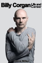 Billy Corgan: Life and Career by Steve Miller
