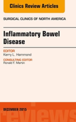 Book Inflammatory Bowel Disease, An Issue of Surgical Clinics, E-Book by Kerry L. Hammond, MD, FACS