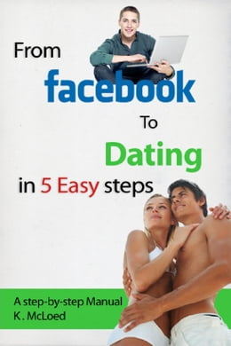 Book From Facebook to Dating in 5 Easy Steps by Kyle Mcloed