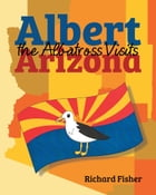 Albert the Albatross Goes to Arizona by Richard  Fisher
