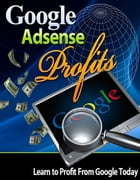 Google Adsense Profits: Learn to Profit from google Today by Sven Hyltén-Cavallius