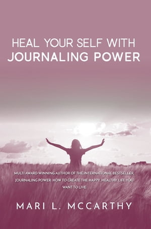 Heal Yourself with Journaling Power by Mari L. McCarthy