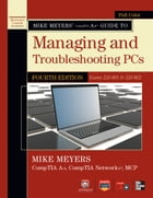 Mike Meyers' CompTIA A+ Guide to Managing and Troubleshooting PCs, 4th Edition (Exams 220-801 & 220-802) by Michael Meyers