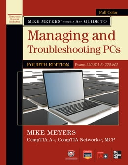 Book Mike Meyers' CompTIA A+ Guide to Managing and Troubleshooting PCs, 4th Edition (Exams 220-801 & 220… by Michael Meyers