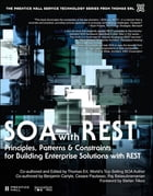 SOA with REST: Principles, Patterns & Constraints for Building Enterprise Solutions with REST by Thomas Erl