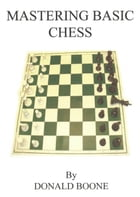 Mastering Basic Chess by Donald Boone