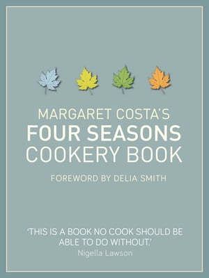 Margaret Costa's Four Seasons Cookery Book by Margaret Costa