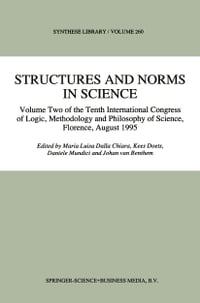 Structures and Norms in Science: Volume Two of the Tenth International Congress of Logic…