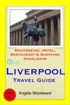 Liverpool Travel Guide - Sightseeing, Hotel, Restaurant & Shopping Highlights (Illustrated) by Angela Woodward