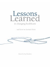 Lessons Learned In Changing Healthcare…And How We Learned Them