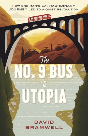 The No.9 Bus to Utopia How one man's extraordinary journey led to a quiet revolution