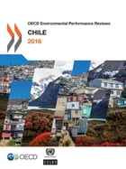 OECD Environmental Performance Reviews: Chile 2016 by Collectif