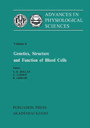 Genetics, Structure and Function of Blood Cells: Proceedings of the 28th International Congress of Physiological Sciences, Budapest, 1980