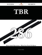 TBR 286 Success Secrets - 286 Most Asked Questions On TBR - What You Need To Know