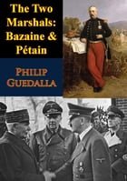 The Two Marshals: Bazaine & Pétain by Philip Guedalla