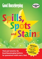 Good Housekeeping Spills, Spots and Stains: Banish Stains from Your Home Forever! by Good Housekeeping Institute