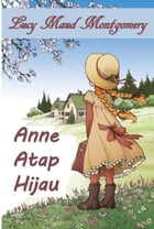 Anne Atap Hijau: Anne of Green Gables, Indonesian edition by Lucy Maud Montgomery