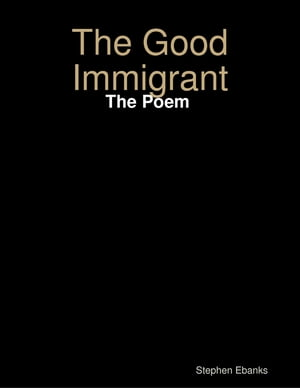 The Good Immigrant: The Poem