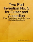 Two Part Invention No. 5 for Guitar and Accordion - Pure Duet Sheet Music By Lars Christian Lundholm by Lars Christian Lundholm