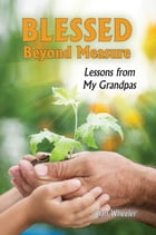 Blessed Beyond Measure: Lessons from My Grandpas by Alan Wheeler