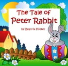 The Tale of Peter Rabbit (Illustrated) by Beatrix Potter