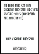 The Fairy Tales of Hans Christian Andersen: First and Second Series (Illustrated and Annotated) by Hans Christian Andersen