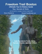 Freedom Trail Boston - Ultimate Tour & History Guide - Tips, Secrets & Tricks by Steve Gladstone