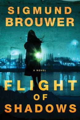 Book Flight of Shadows: A Novel by Sigmund Brouwer