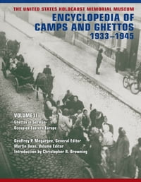 The United States Holocaust Memorial Museum Encyclopedia of Camps and Ghettos, 1933-1945: Ghettos…
