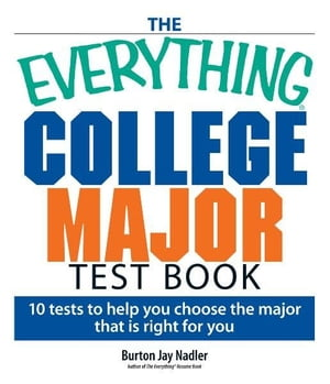 The Everything College Major Test Book 10 Tests to Help You Choose the Major That Is Right for You