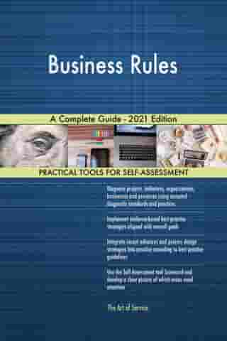 Business Rules A Complete Guide - 2021 Edition by Gerardus Blokdyk