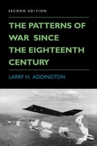 The Patterns of War Since the Eighteenth Century by Larry H. Addington
