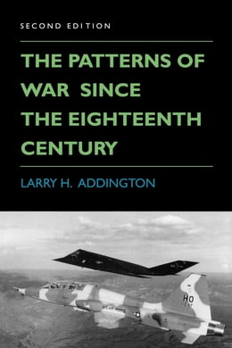 Book The Patterns of War Since the Eighteenth Century by Larry H. Addington