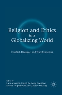 Religion and Ethics in a Globalizing World: Conflict, Dialogue, and Transformation