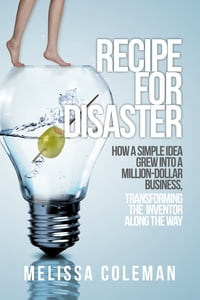 Recipe for Disaster: How a Simple Idea Grew Into a Million-Dollar Business, Transforming the…