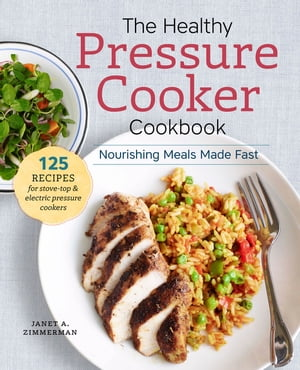 The Healthy Pressure Cooker Cookbook: Nourishing Meals Made Fast by Janet A. Zimmerman