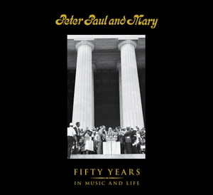 Peter Paul and Mary: Fifty Years in Music and Life by Peter Yarrow
