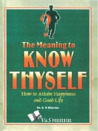 Know Thyself - Attain Hapiness & Live A Good Life by Dr. A.P. Sharma
