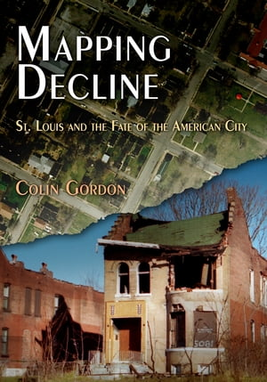 Mapping Decline St. Louis and the Fate of the American City