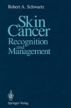 Skin Cancer: Recognition and Management by Robert A. Schwartz