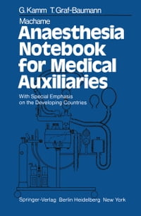 Machame Anaesthesia Notebook for Medical Auxiliaries: With Special Emphasis on the Developing…