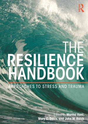 The Resilience Handbook Approaches to Stress and Trauma