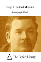 Essays In Pastoral Medicine by James Joseph Walsh