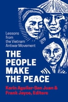 The People Make the Peace: Lessons from the Vietnam Antiwar Movement by Karín Aguilar-San Juan