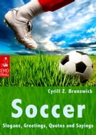 Soccer - Slogans, Greetings, Quotes and Sayings - Illustrated Edition by Cyrill Z. Brunswick