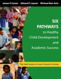 Six Pathways to Healthy Child Development and Academic Success: The Field Guide to Comer Schools in…