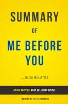 Summary of Me Before You: by Jojo Moyes , Includes Analysis by Elite Summaries