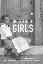 South Side Girls: Growing Up in the Great Migration by Marcia Chatelain