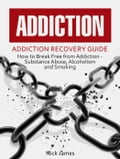 Addiction: Addiction Recovery Guide: How to Break Free from Addiction - Substance Abuse, Alcoholism and Smoking e39e1f4c-a27b-4b15-a69e-9c73fe657433