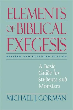Elements of Biblical Exegesis A Basic Guide for Students and Ministers